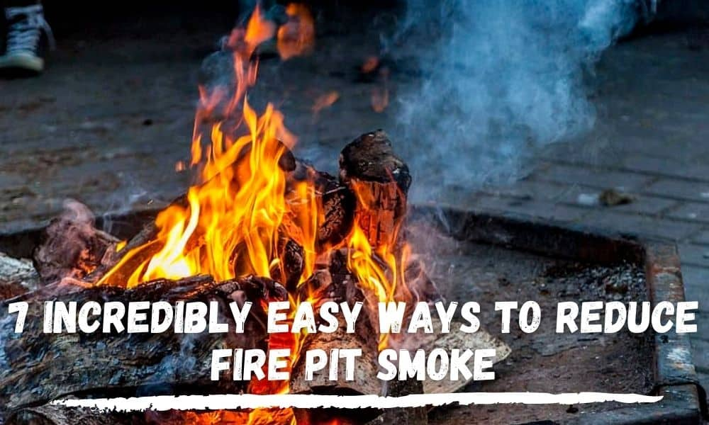 Ways to Reduce Fire Pit Smoke