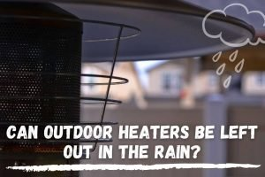 Can Outdoor Heaters Be Left Out in the Rain?