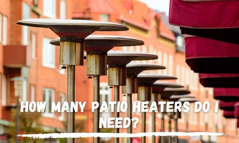 How Many Patio Heaters Do I Need?