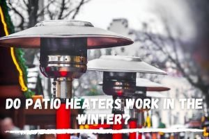 Do Patio Heaters Work In The Winter?